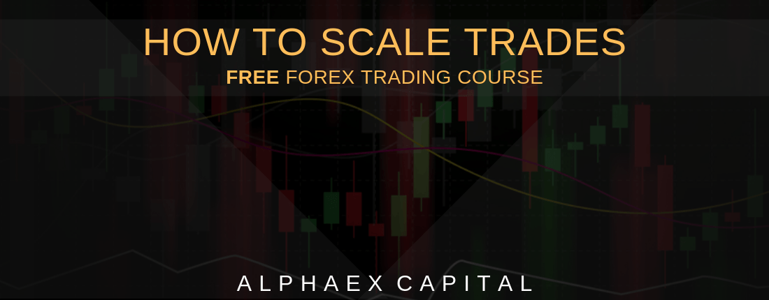 How To Scale Trades | Alphaex Capital