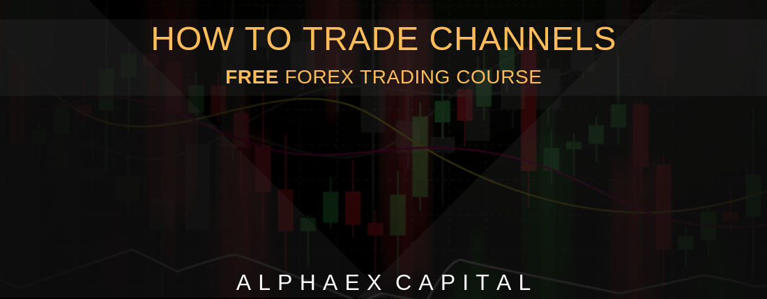 How To Trade Channels Like An Expert