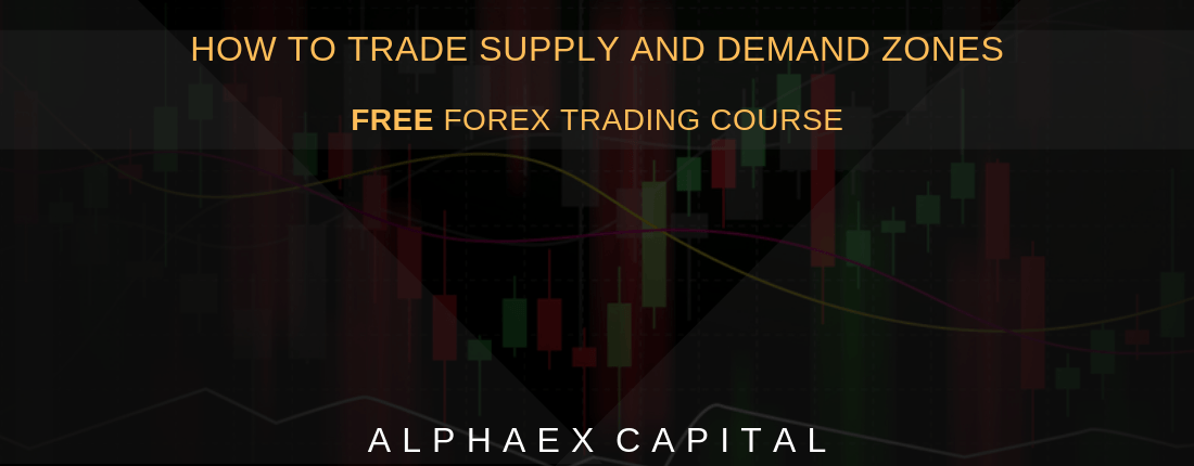 How To Trade Supply And Demand Zones Like An Expert