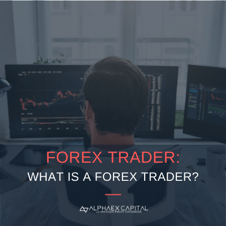 Forex Trader  What is a forex trader Thumbnail | Alphaex Capital